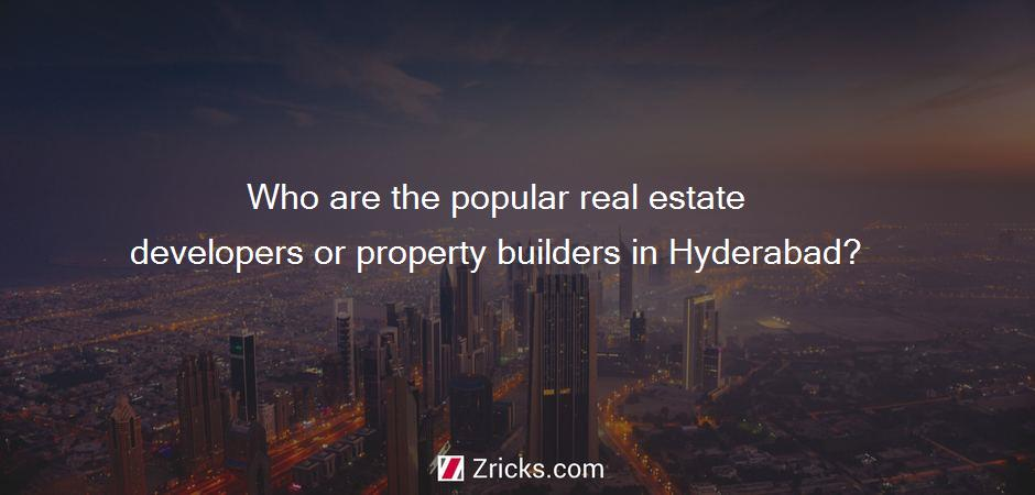 Who are the popular real estate developers or property builders in Hyderabad?