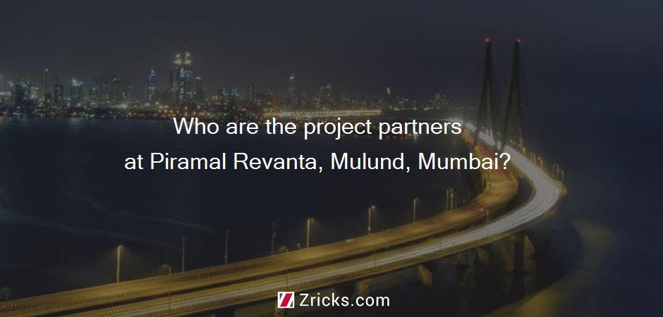 Who are the project partners at Piramal Revanta, Mulund, Mumbai?