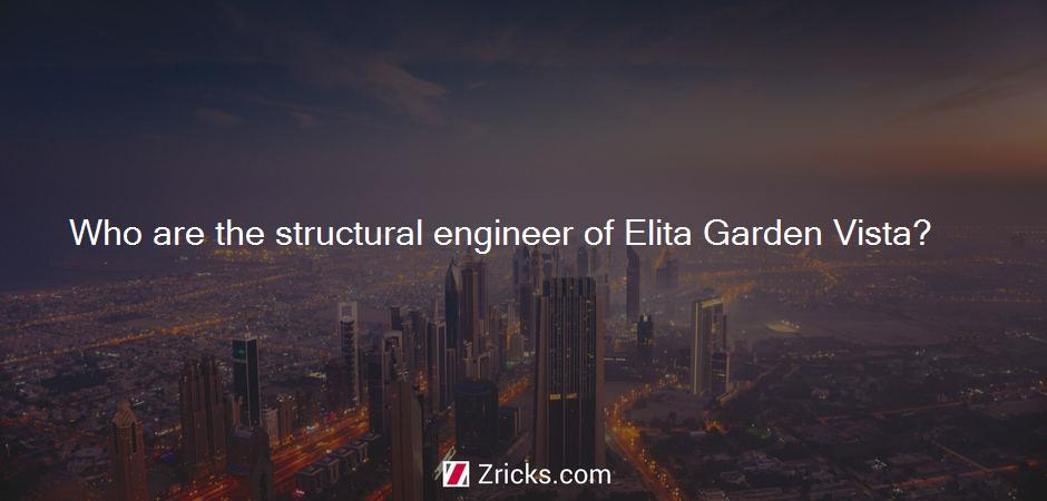 Who are the structural engineer of Elita Garden Vista?
