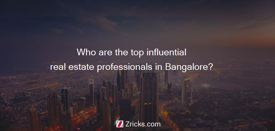 Who are the top influential real estate professionals in Bangalore?