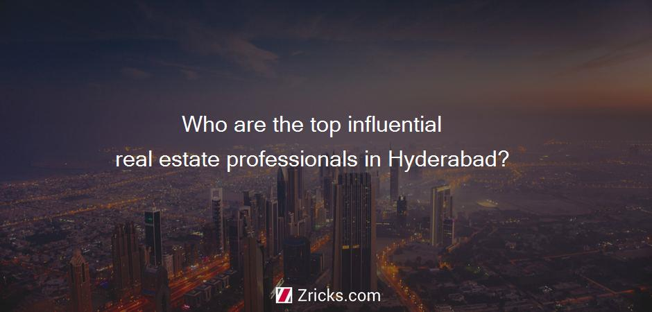 Who are the top influential real estate professionals in Hyderabad?