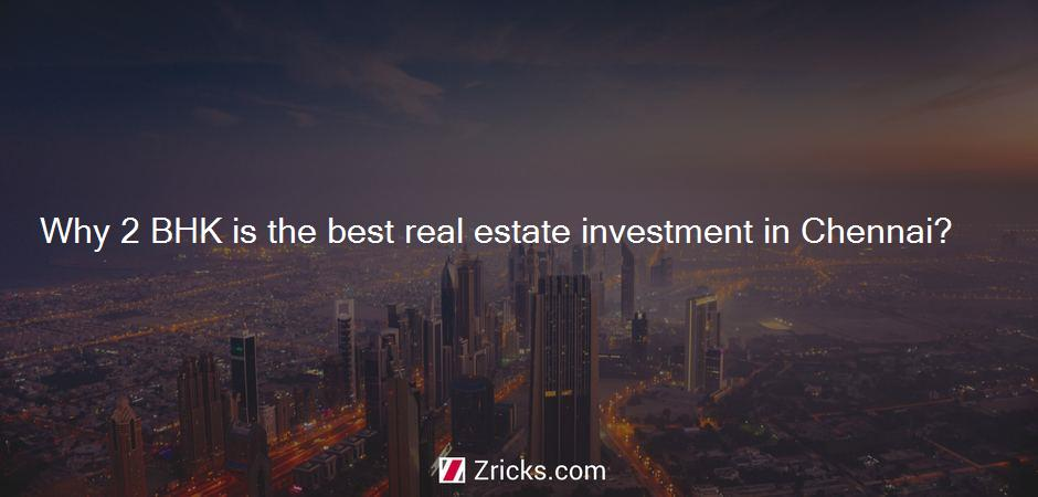 Why 2 BHK is the best real estate investment in Chennai?