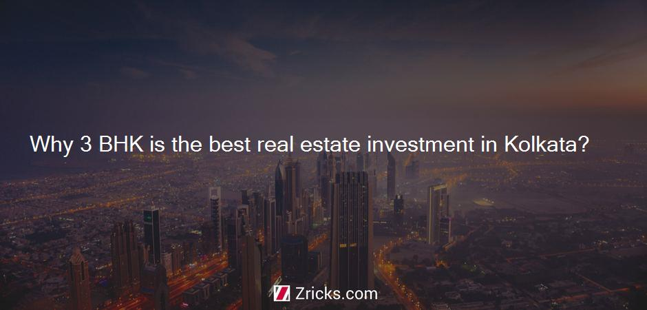 Why 3 BHK is the best real estate investment in Kolkata?