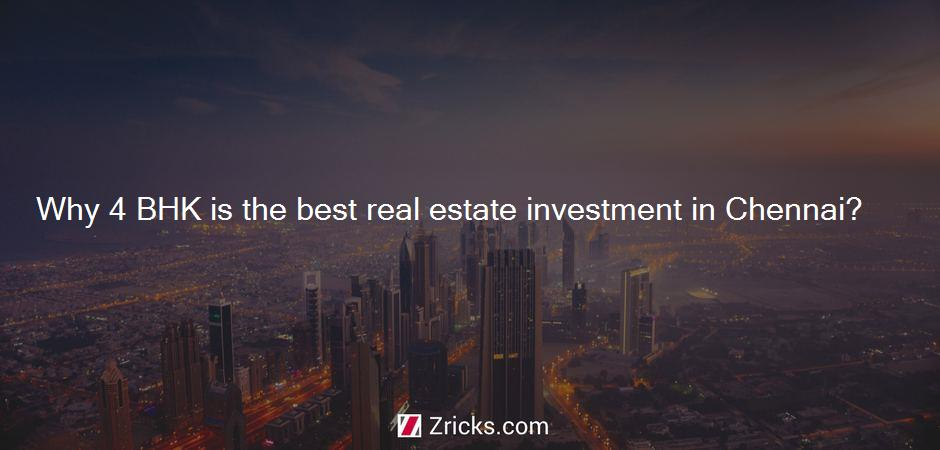 Why 4 BHK is the best real estate investment in Chennai?