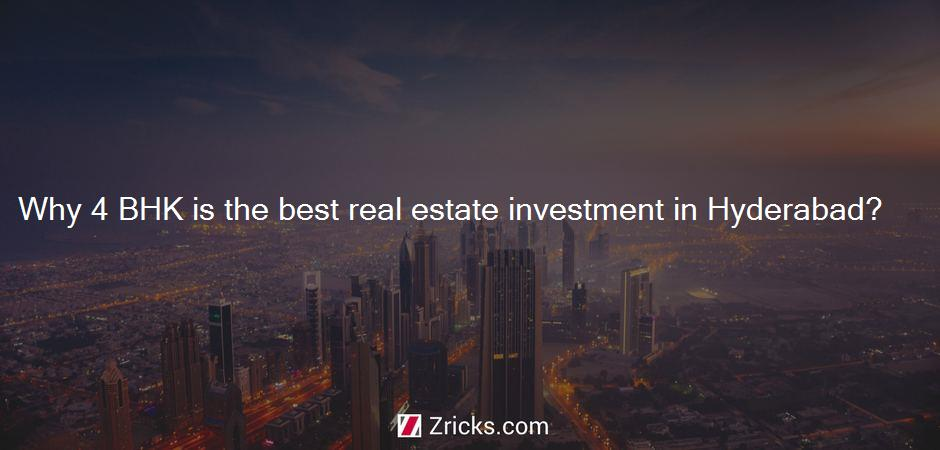 Why 4 BHK is the best real estate investment in Hyderabad?