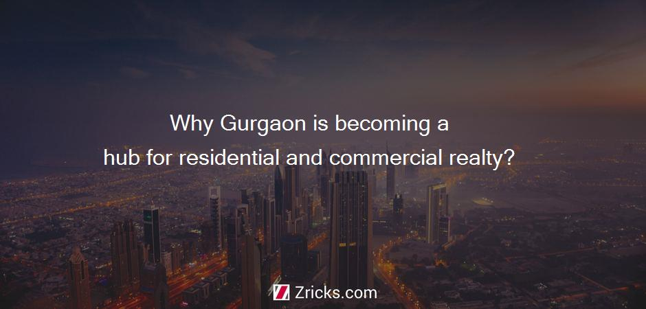 Why Gurgaon is becoming a hub for residential and commercial realty?