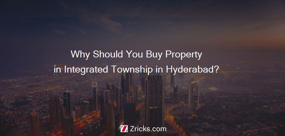 Why Should You Buy Property in Integrated Township in Hyderabad?