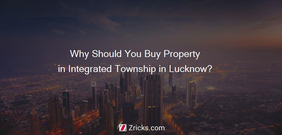 Why Should You Buy Property in Integrated Township in Lucknow?