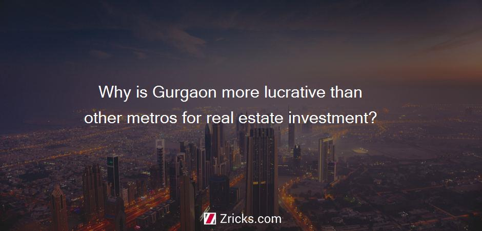 Why is Gurgaon more lucrative than other metros for real estate investment?