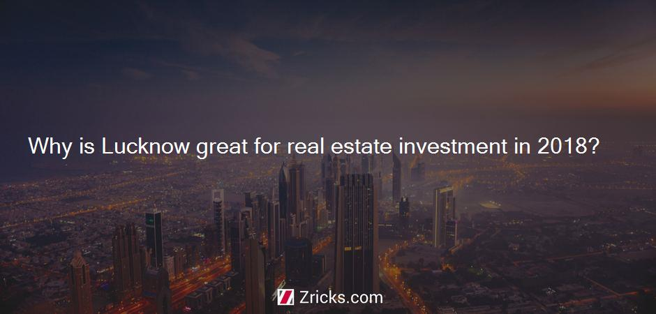 Why is Lucknow great for real estate investment in 2018?