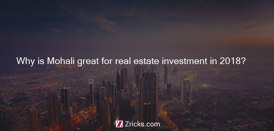 Why is Mohali great for real estate investment in 2018?
