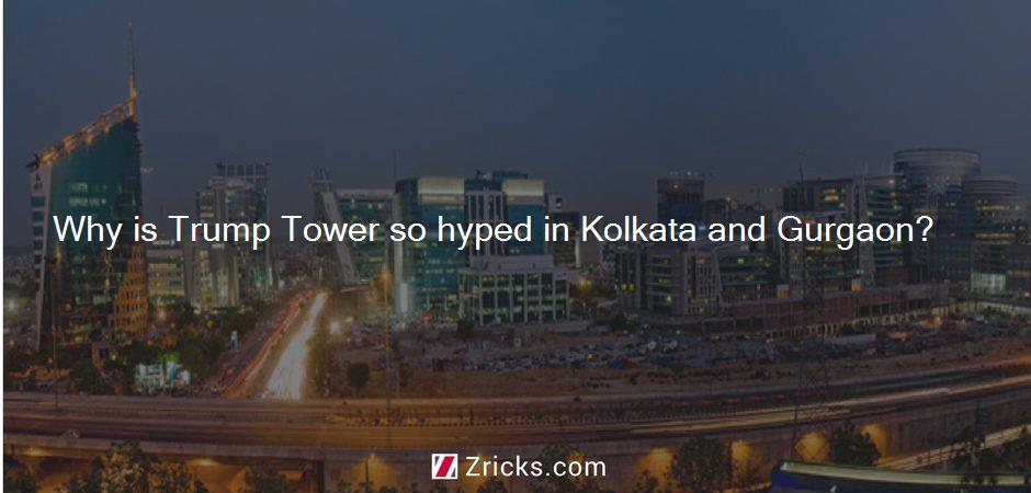 Why is Trump Tower so hyped in Kolkata and Gurgaon?