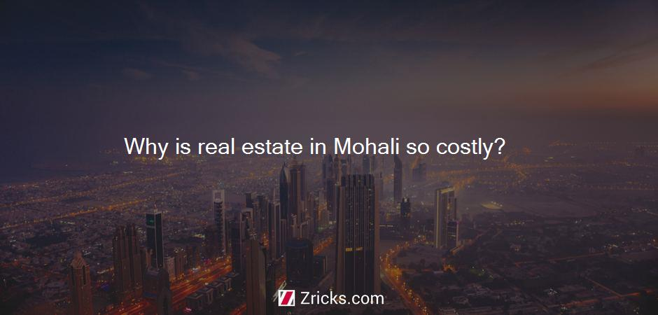 Why is real estate in Mohali so costly?