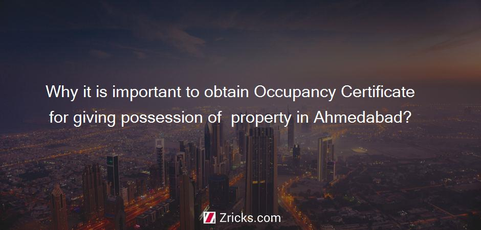 Why it is important to obtain Occupancy Certificate for giving possession of  property in Ahmedabad?