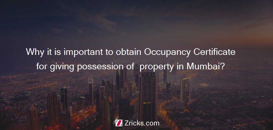 Why it is important to obtain Occupancy Certificate for giving possession of  property in Mumbai?
