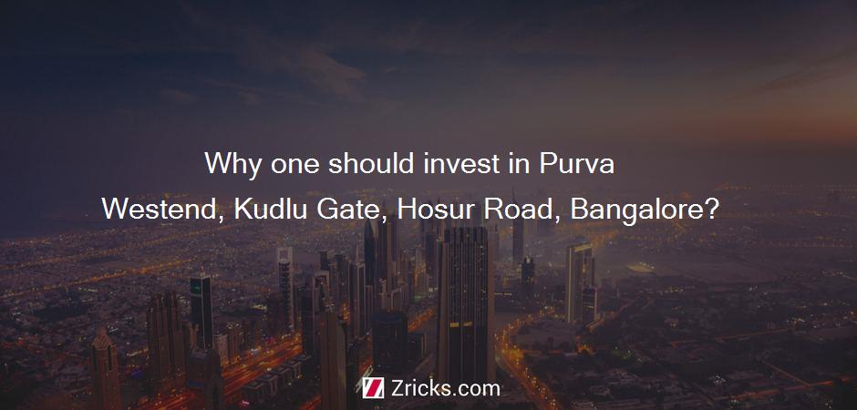 Why one should invest in Purva Westend, Kudlu Gate, Hosur Road, Bangalore?