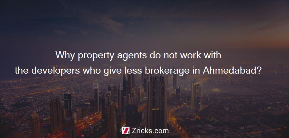 Why property agents do not work with the developers who give less brokerage in Ahmedabad?