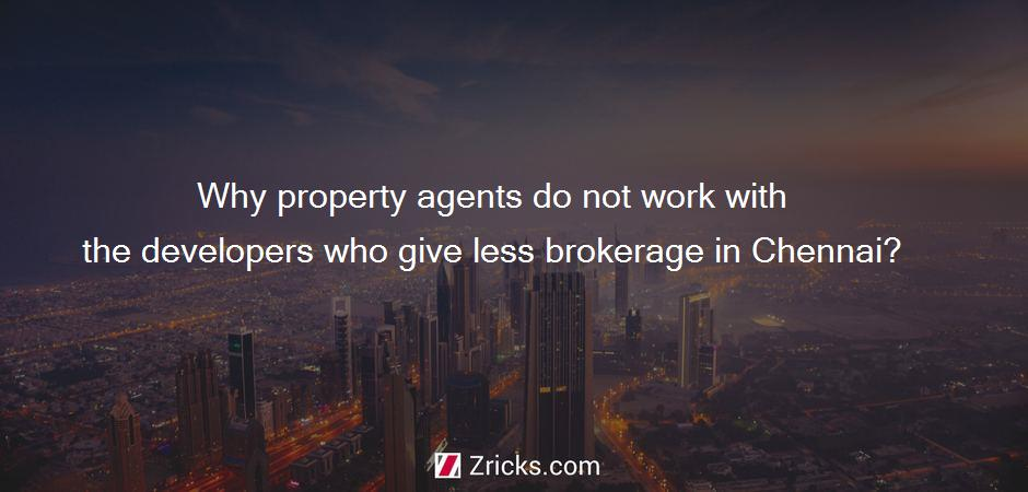 Why property agents do not work with the developers who give less brokerage in Chennai?