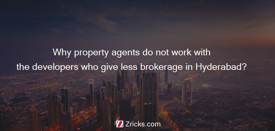 Why property agents do not work with the developers who give less brokerage in Hyderabad?