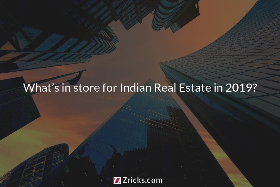 What's in store for Indian Real Estate in 2019? - Zricks com