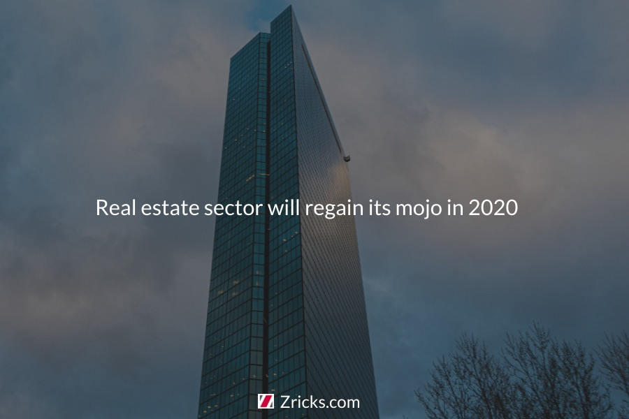 Real estate sector will regain its mojo in 2020