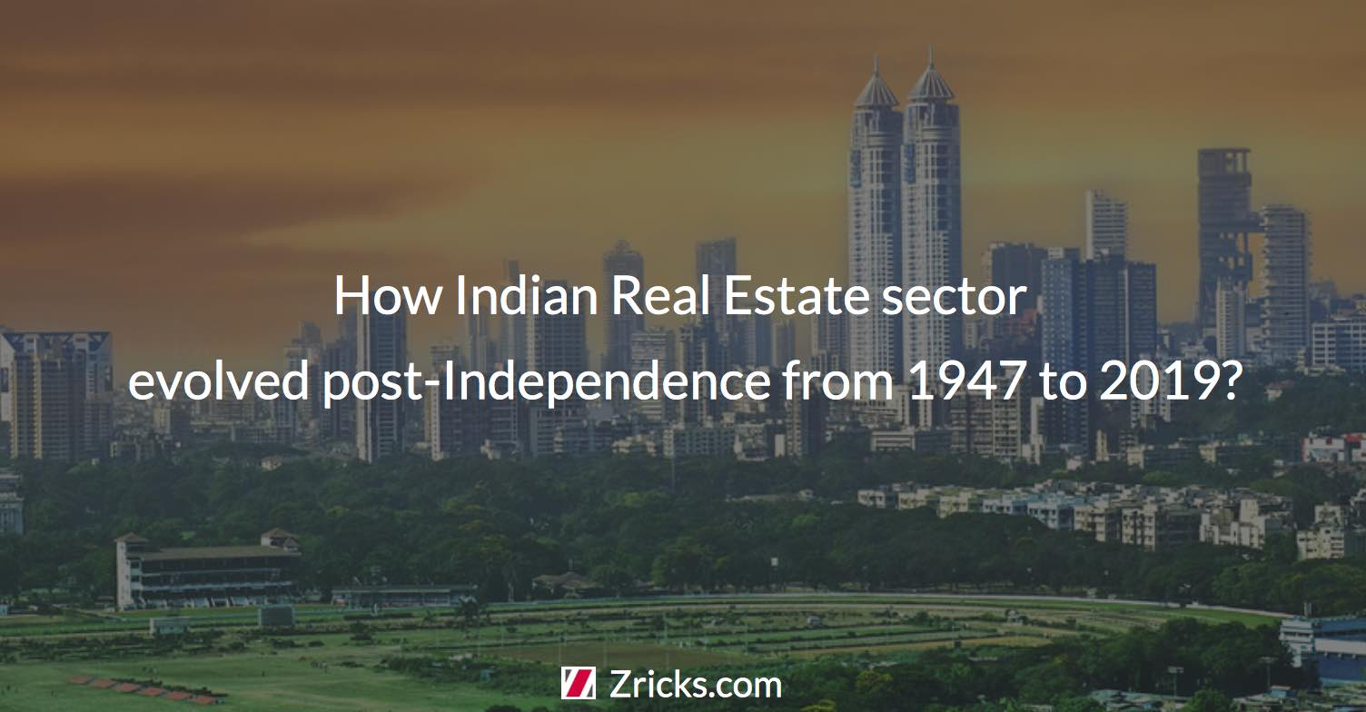 How Indian Real Estate sector evolved post Independence from 1947 to 2019
