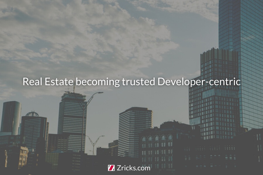 Real Estate becoming trusted Developer centric