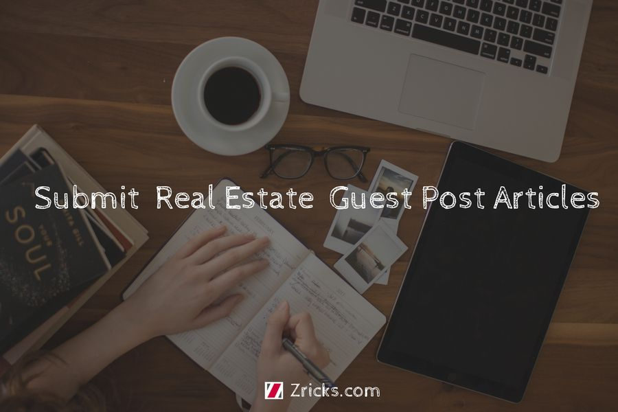 Submit Real Estate Guest Post Articles in India - Zricks com