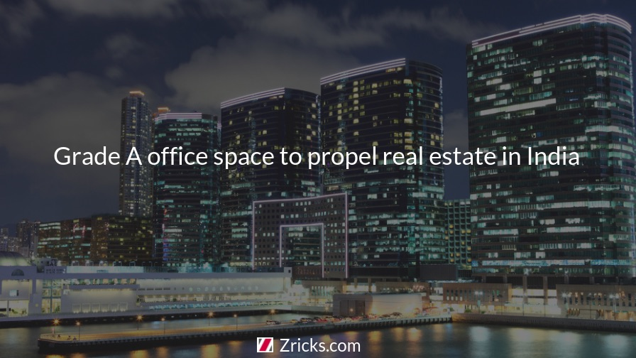 Grade A office space to propel real estate in India