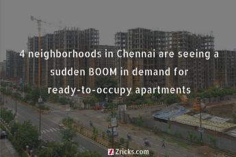 4 Neighborhoods in Chennai are seeing a sudden BOOM in demand for ready-to-occupy apartments