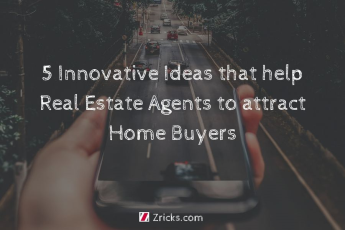 5 Innovative Ideas that help Real Estate Agents to attract Home Buyers