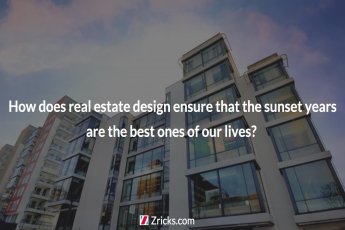 How does real estate design ensure that the sunset years are the best ones of our lives