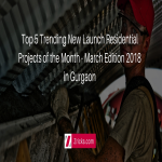 Top 5 Trending New Launch Residential Projects of the Month - March Edition 2018 in Gurgaon