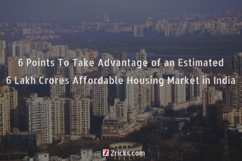6 Points To Take Advantage of an Estimated 6 Lakh Crores Affordable Housing Market in India