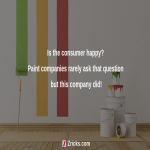 Is the consumer happy? Paint companies rarely ask that question but this company did!